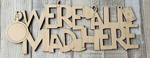 Mad Hatter We're All Mad Here sign unpainted laser cut quality wood plaque