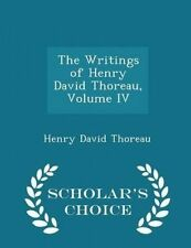 The Writings Henry David Thoreau Vol  IV - Scholar's Choice by Thoreau Henry Dav