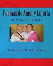 Poemas de Amor y Lujuria : Pintando con Palabras by Ambrose Goikoetxea (2014,...
