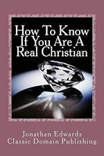 How to Know If You Are a Real Christian by Jonathan Edwards (2016, Paperback)