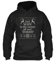 And Why Is The Carpet All Wet Todd - Wet, Todd? Gildan Hoodie Sweatshirt