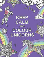 Keep Calm and Colour Unicorns (Paperback book, 2016)