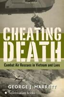 Cheating Death: Combat Air Rescues in Vietnam and Laos