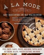 À la Mode : 120 Recipes in 60 Pairings: Pies, Tarts, Cakes, Crisps, and More...