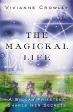 The Magickal Life : A Wiccan Priestess Shares Her Secrets ~ Vivianne Crowley
