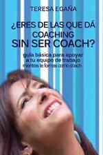 Eres de Las Que Da Coaching Sin Ser Coach? : Guia Basica para Apoyar a Tu...