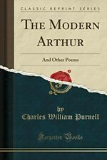 The Modern Arthur: And Other Poems (Classic Reprint) - New Book Purnell, Charles