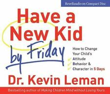 Have a New Kid by Friday: How to Change Your Child's Attitude,   Behavior &