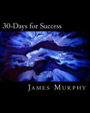 30-Days for Success: Build & Create Your Dream Life!, Murphy, James M, Good Book