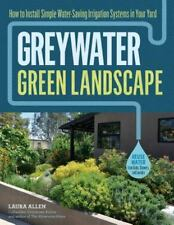 Greywater, Green Landscape: How to Install Simple Water-