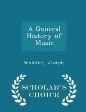 A General History of Music - Scholar's Choice Edition by Joseph, Schluter