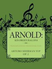 Arnold: Seis Oberturas, Op. 8 : Transcripciones de Concierto para Piano by...