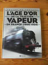 L'AGE D'OR DE LA TRACTION VAPEUR EN FRANCE 1900-1950 - Train et locomotive SNCF
