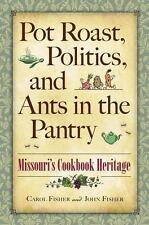 Pot Roast, Politics, and Ants in the Pantry: Missouri's Cookbook Herit-ExLibrary