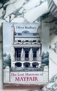 The Lost Mansions of Mayfair by Oliver Bradbury / Hardback, first edition.