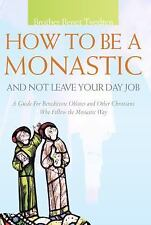 Voices from the Monastery: How to Be a Monastic and Not Leave Your Day Job :...