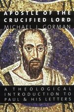 Apostle of the Crucified Lord: A Theological Introduction to Paul and His...