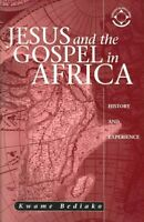 Jesus And The Gospel In Africa : History And Experience, Paperback by Bediako...