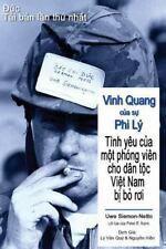 Vinh Quang Cua Su Phi Ly : Tinh Yeu Cua Mot Phong Vien Cho Dan Toc Viet Nam...