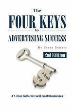 The Four Keys to Advertising Success : A 1-Hour Guide for Small Business...