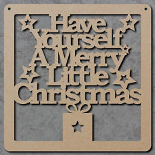 Have Yourself A Merry Little Christmas Sign - Wooden Laser Cut mdf Craft Blanks