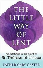 The Little Way of Lent: Meditations in the Spirit of St. Thérèse of Lisieux