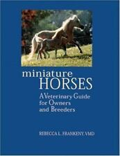 Miniature Horses: A Veterinary Guide for Owners and Breeders by Rebecca L. Fran