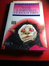 TED HUGHES - TZANNE IL VAMPISTRELLO E IL BACIO DELLA VERITA'  Ed. Mondadori 1993