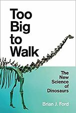 Too Big to Walk: The New Science of Dinosaurs, Ford, Brian J., Used; Good Book
