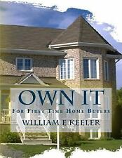 Own It!: For First Time Home Buyers : Empowering the Home Buyer in Any...