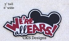Die Cut Disney We're All Ears Mickey Mouse Title Scrapbook Paper Piecing CKS