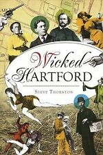 Wicked Hartford [Wicked] [CT] [The History Press]