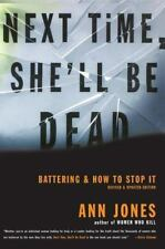 Next Time She'll Be Dead : Battering and How to Stop It by Ann Jones (2000,...