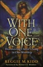 With One Voice : Discovering Christ's Song in Our Worship by Reggie M. Kidd...