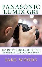 Panasonic Lumix G85: Learn Tips + Tricks About The Panasonic Lumix G85 Came...
