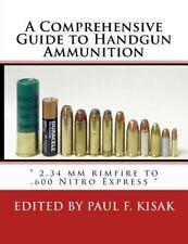 A Comprehensive Guide to Handgun Ammunition : 2. 34 Mm Rimfire to . 600 Nitro...