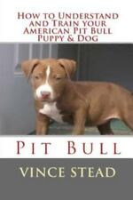 How to Understand and Train Your American Pit Bull Puppy and Dog by Vince...