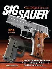 The Gun Digest Book of SIG-Sauer 2nd Edition by Massad Ayoob-BRAND NEW 2014!