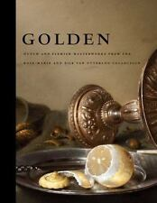 Golden: Dutch and Flemish Masterworks from the Rose-Marie and Eijk van Otterloo