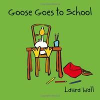 Goose Goes to School by Laura Wall, NEW Book, FREE & Fast Delivery, (Paperback)