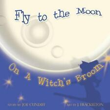 Fly to the Moon on a Witch's Broom by Joe Cundiff (2013, Paperback)