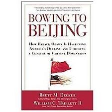 Bowing to Beijing: How Barack Obama is Hastening America's Decline and Ushering