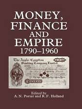 Money, Finance, and Empire, 1790-1960 by Holland, R. F, Porter, A. N, Porter, A