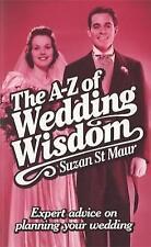 Maur, Susan St, The A-Z of Wedding Wisdom: Expert advice on planning your weddin