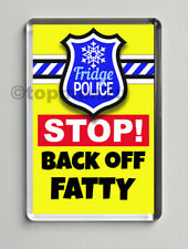 New, Quality Fridge Magnet, FRIDGE POLICE - STOP! BACK OFF FATTY - Funny, Cheeky