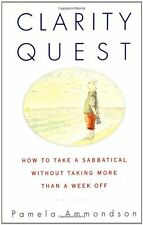 Clarity Quest: How to Take a Sabbatical Without Taking More Than a Week Off by P