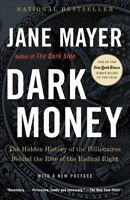 Dark Money : The Hidden History of the Billionaires Behind the Rise of the Ra...