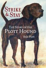 The Story of the Plott Hound : Strike and Stay by Bob Plott (2007, Trade.