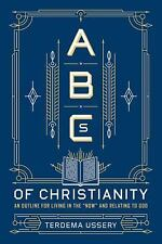 """ABCs of Christianity: An Outline for Living in the """"Now"""" and Relating to God"""