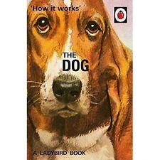 How it Works: The Dog (Ladybirds for Grown-Ups), Morris, Joel, Hazeley, Jason, N